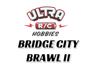 Ultra R/C Hobbies Bridge City Brawl II * REVISED DATE *